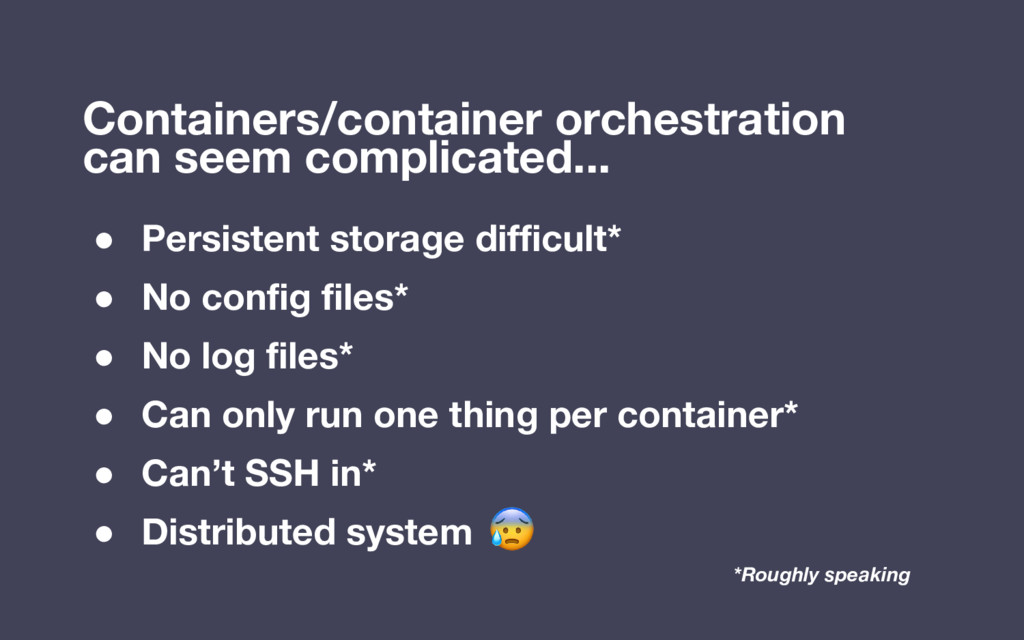 Containers/container orchestration can seem com...