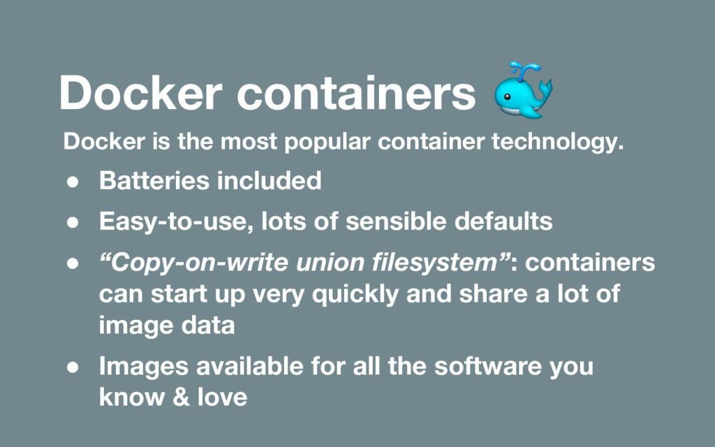 Docker is the most popular container technology...