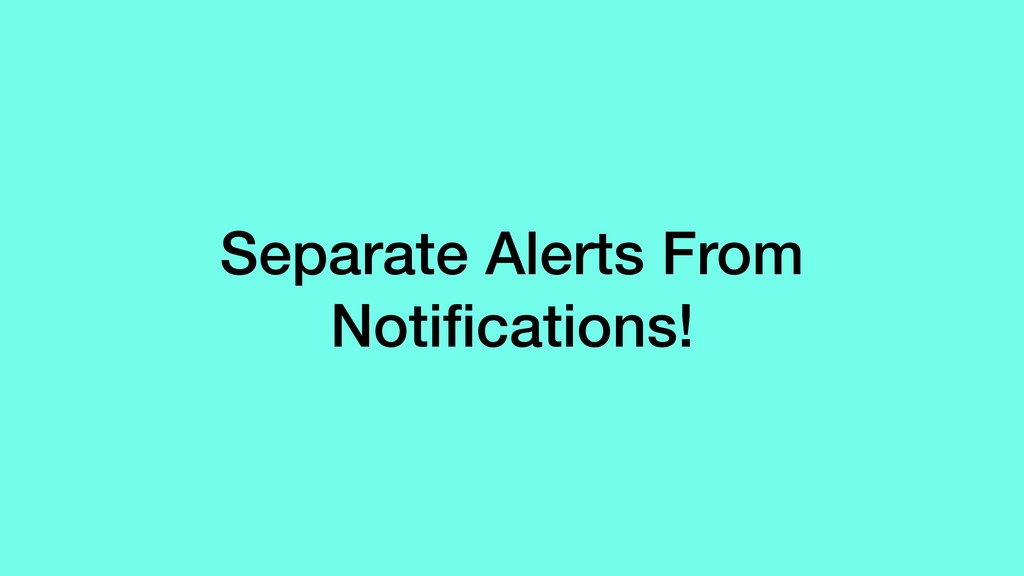 Separate Alerts From Notifications!