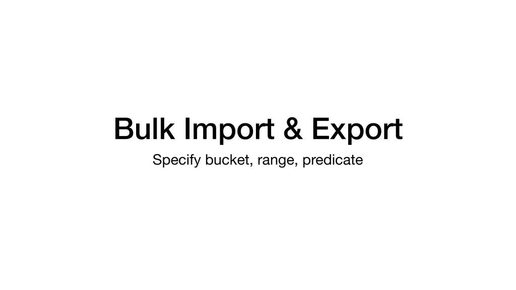 Bulk Import & Export Specify bucket, range, pre...