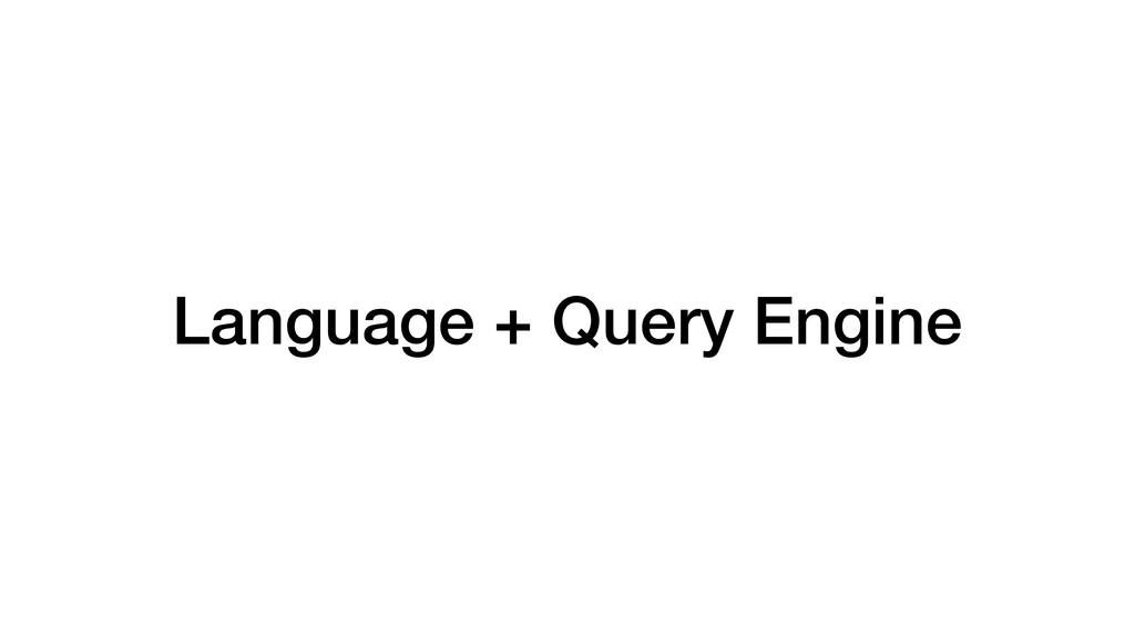Language + Query Engine
