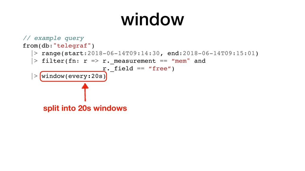 "window // example query from(db:""telegraf"") 