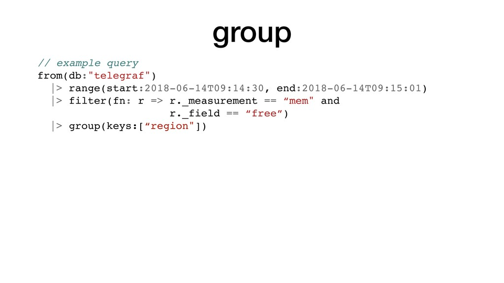 "group // example query from(db:""telegraf"") 