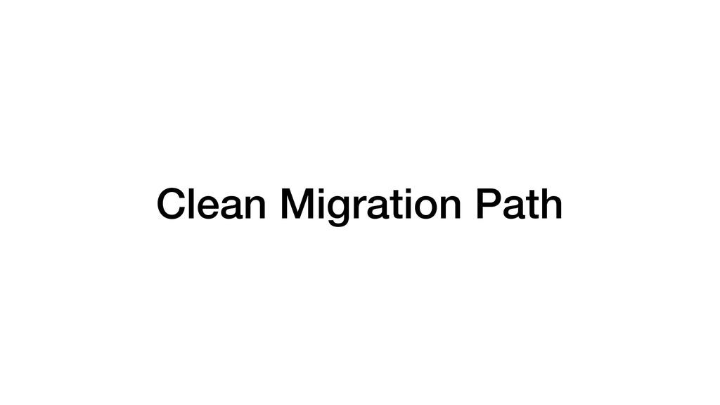 Clean Migration Path