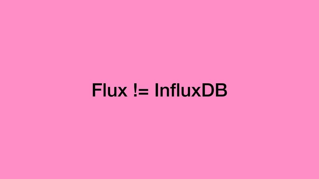 Flux != InfluxDB