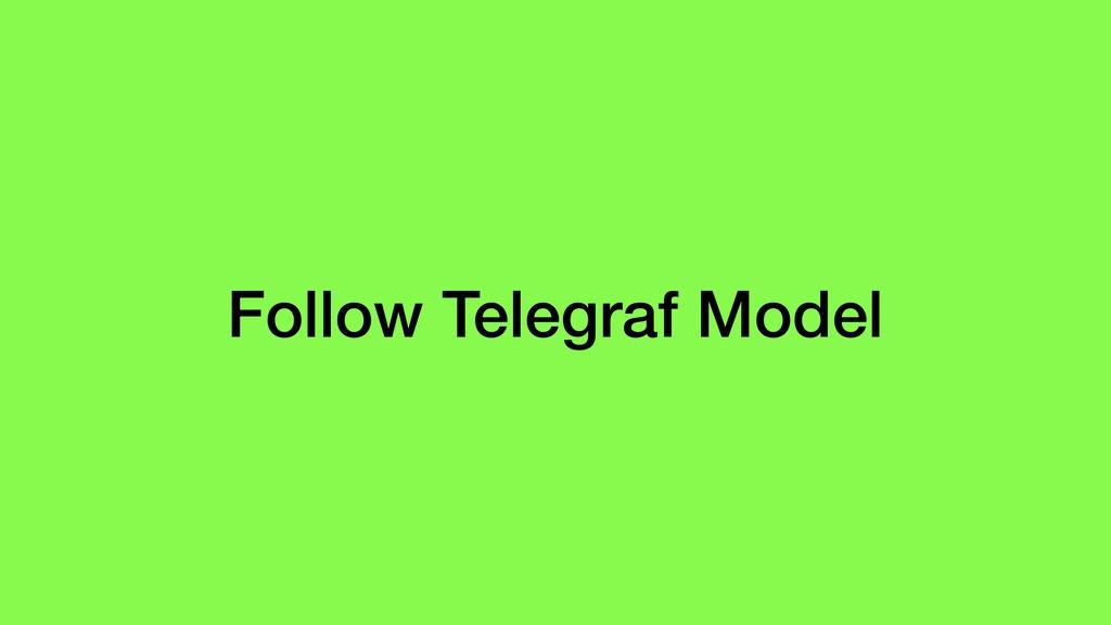 Follow Telegraf Model