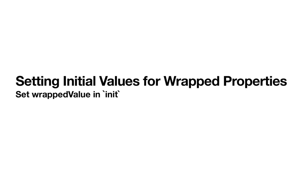 Setting Initial Values for Wrapped Properties S...