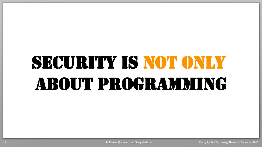 SECURITY IS NOT ONLY ABOUT PROGRAMMING M.Eisele...