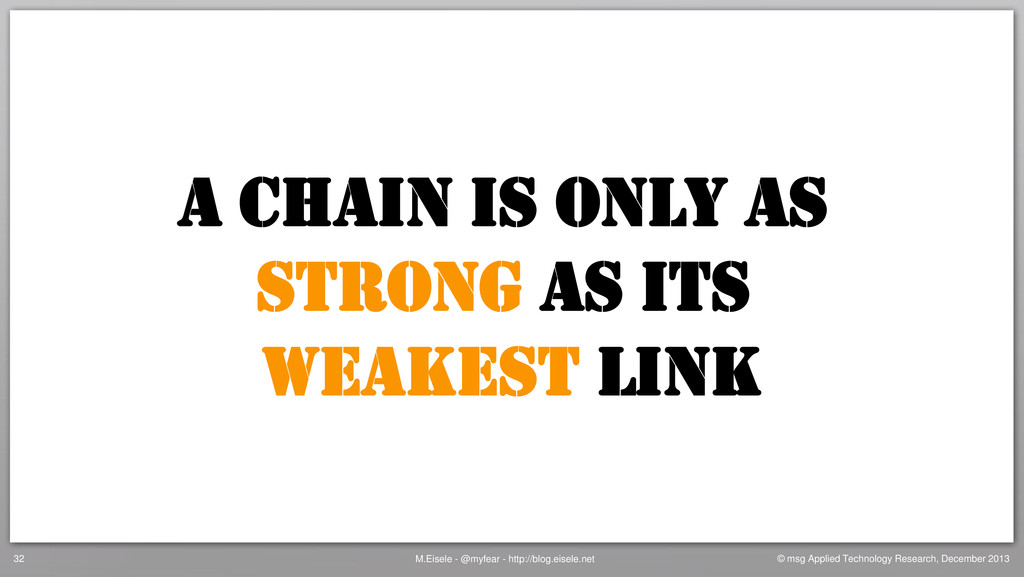 A chain is only as strong as its weakest link M...