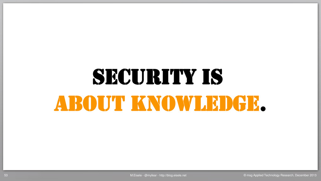 SECURITY IS ABOUT Knowledge. M.Eisele - @myfear...