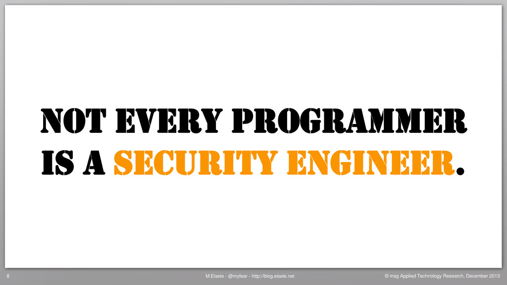 NOT EVERY PROGRAMMER IS A SECURITY ENGINEER. M....
