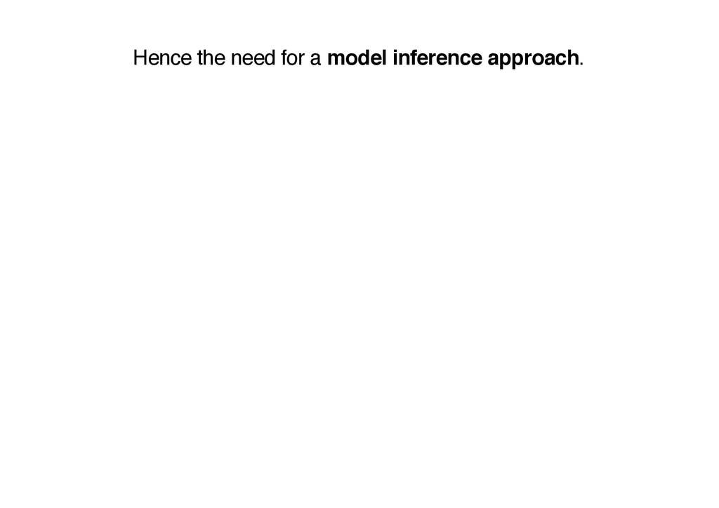 Hence the need for a model inference approach.