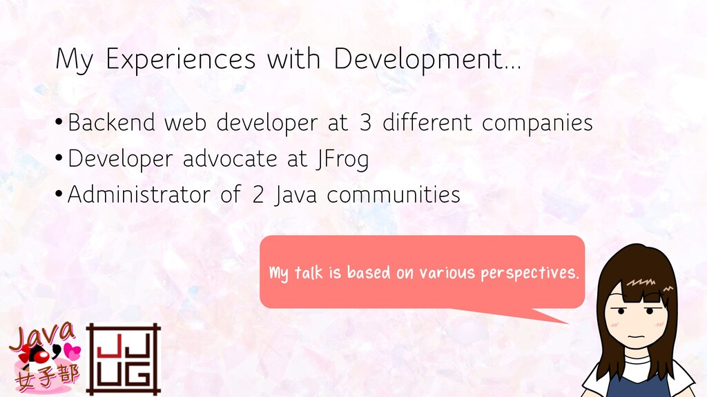My Experiences with Development... •Backend web...