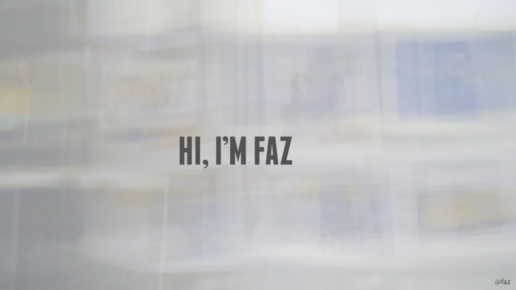 @faz HI, I'M FAZ