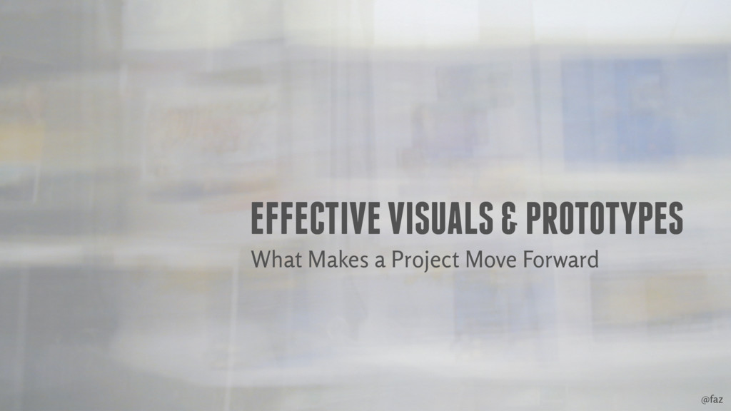 @faz EFFECTIVE VISUALS & PROTOTYPES What Makes ...