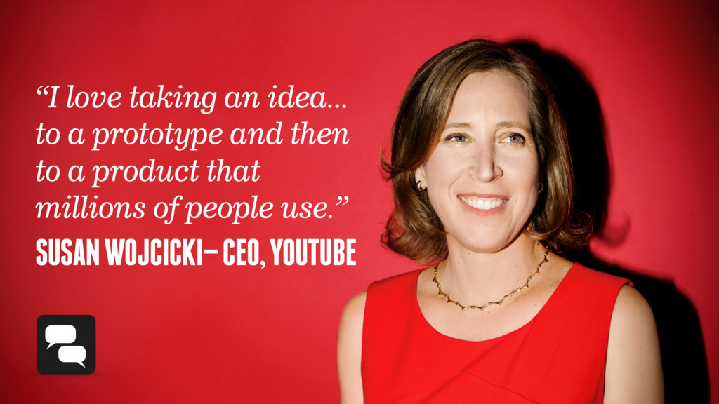 "SUSAN WOJCICKI— CEO, YOUTUBE ""I love taking an ..."