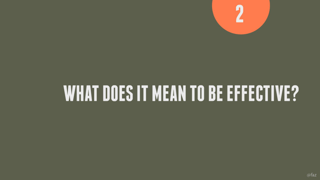 @faz WHAT DOES IT MEAN TO BE EFFECTIVE? 2