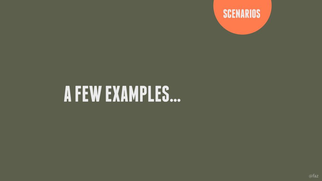 @faz A FEW EXAMPLES… SCENARIOS