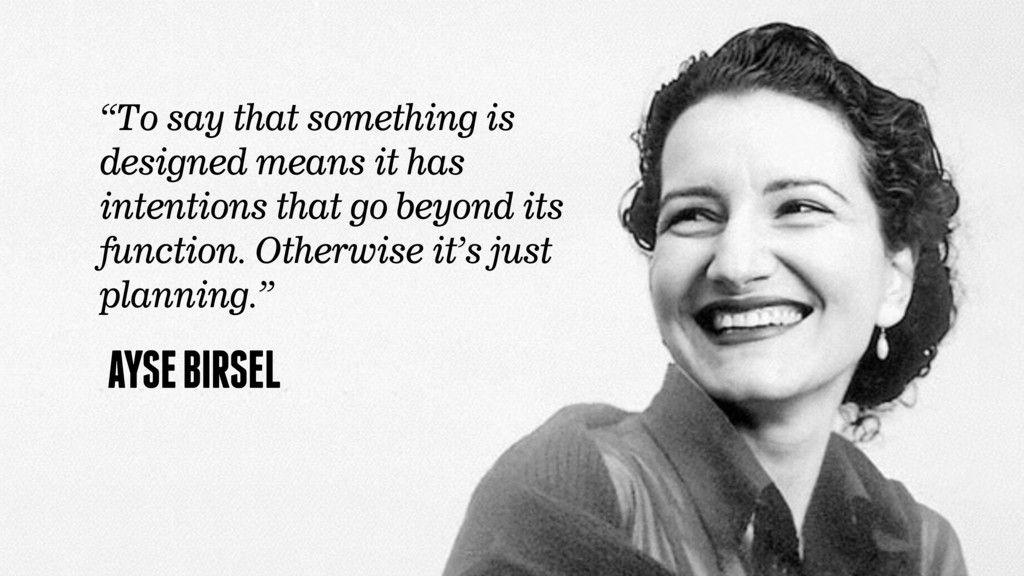 "AYSE BIRSEL ""To say that something is designed ..."