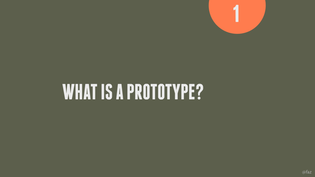 @faz WHAT IS A PROTOTYPE? 1