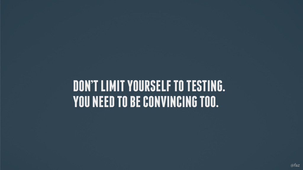@faz DON'T LIMIT YOURSELF TO TESTING. YOU NEED ...