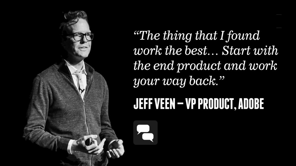 "JEFF VEEN — VP PRODUCT, ADOBE ""The thing that I..."