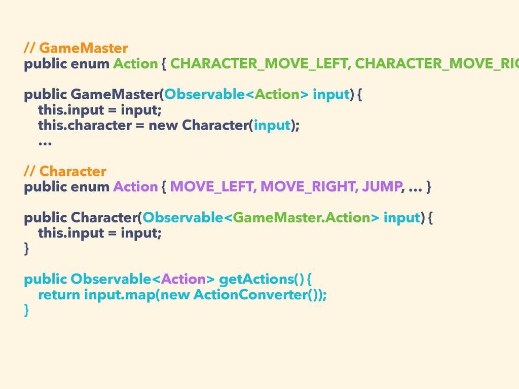 // GameMaster public enum Action { CHARACTER_MO...