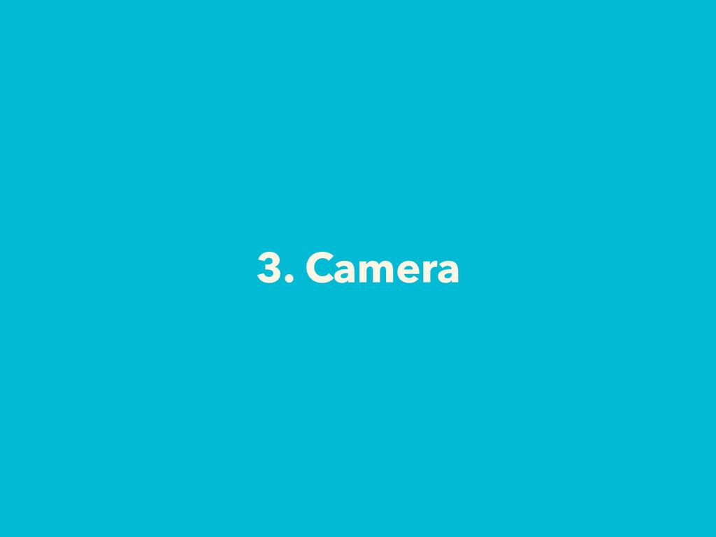 3. Camera