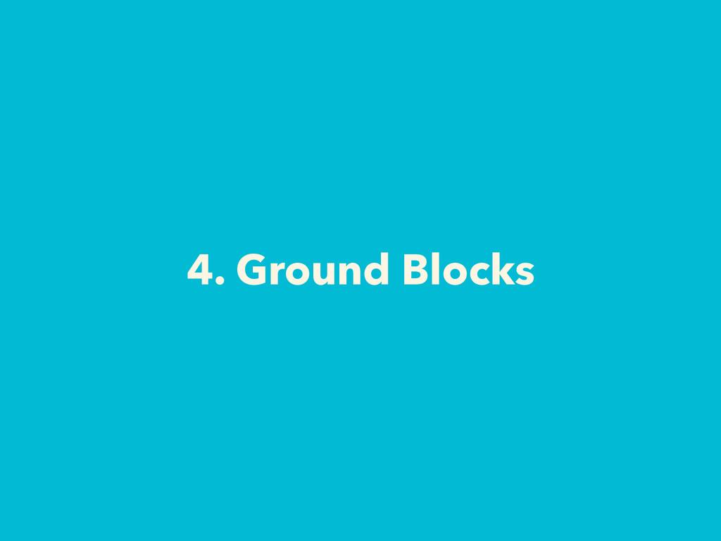 4. Ground Blocks