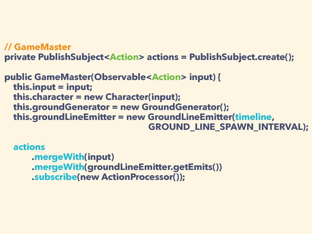 // GameMaster private PublishSubject<Action> ac...