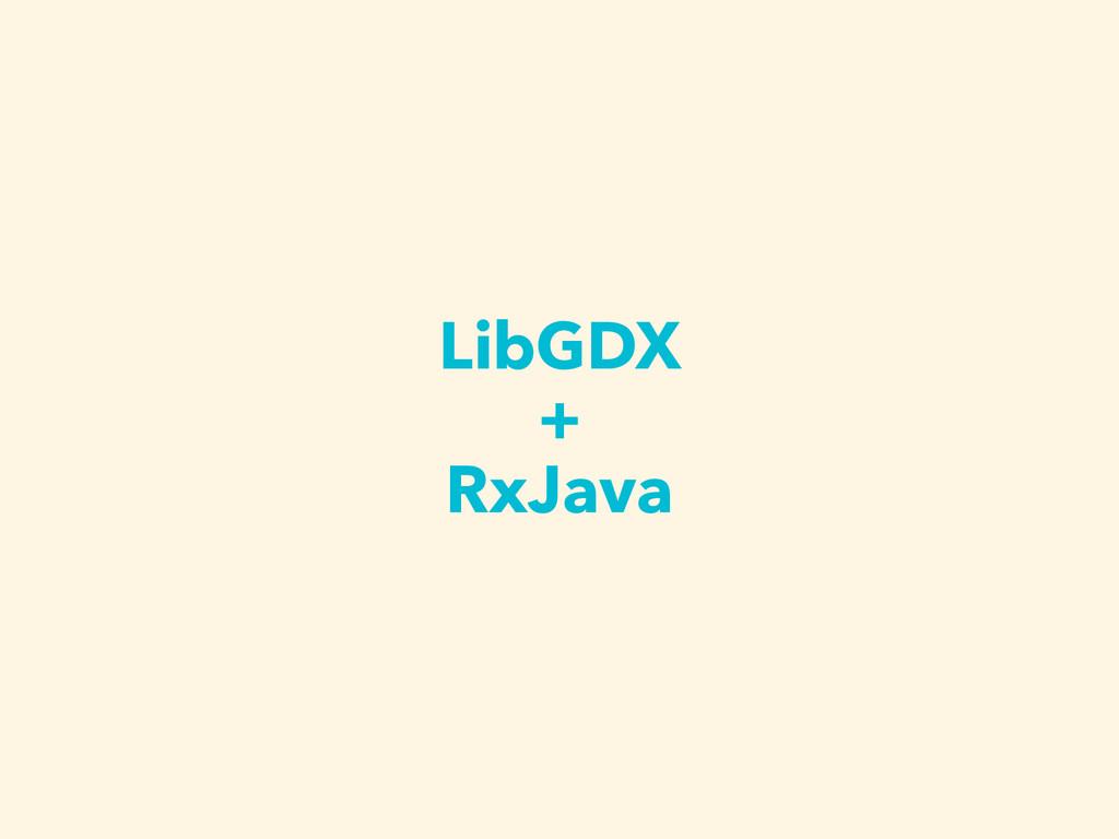LibGDX + RxJava