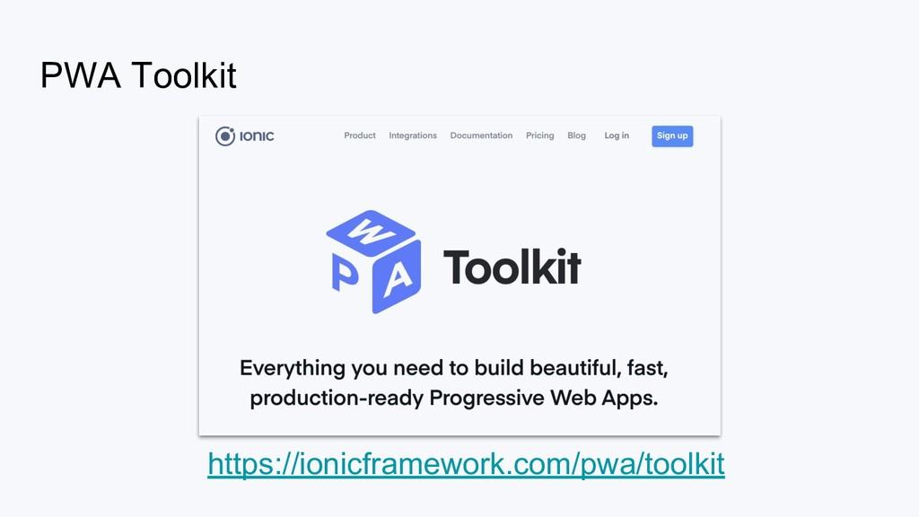 PWA Toolkit https://ionicframework.com/pwa/tool...