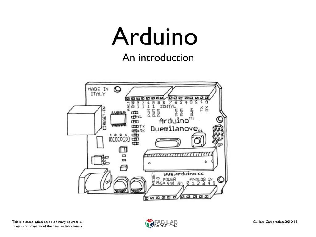 Arduino An introduction Guillem Camprodon, 2010...