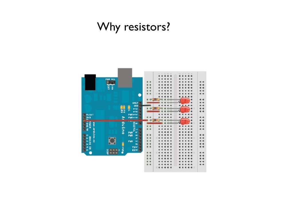 Why resistors?