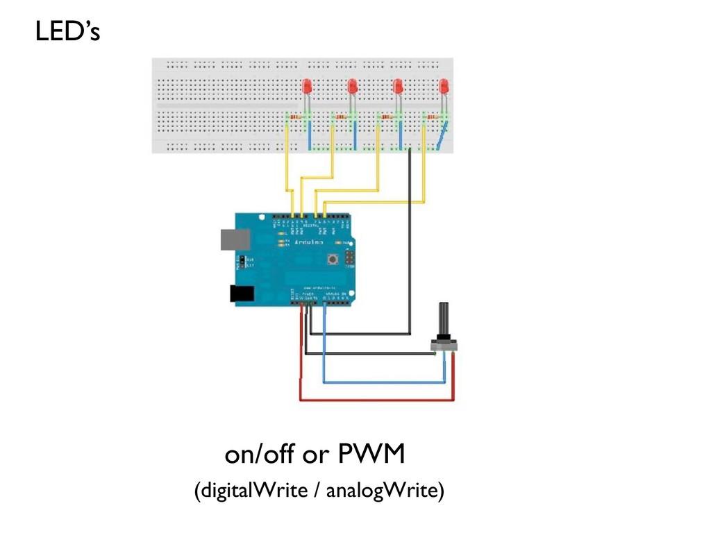 LEDs on/off or PWM (digitalWrite / analogWrite)...