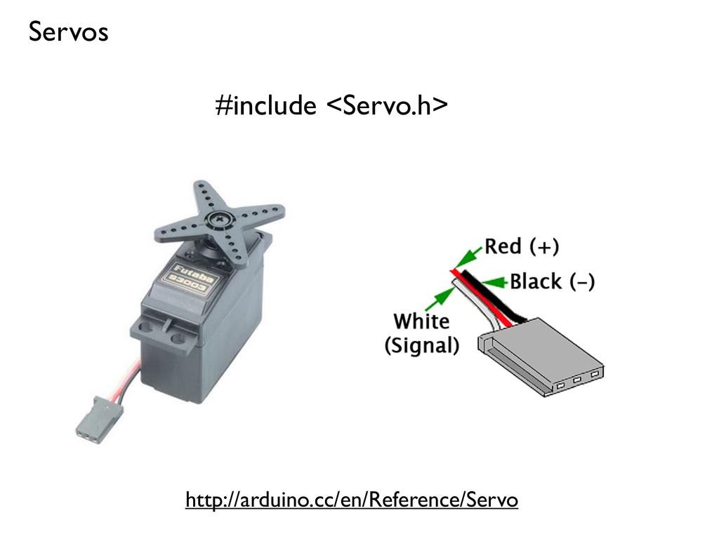 Servos #include <Servo.h> http://arduino.cc/en/...