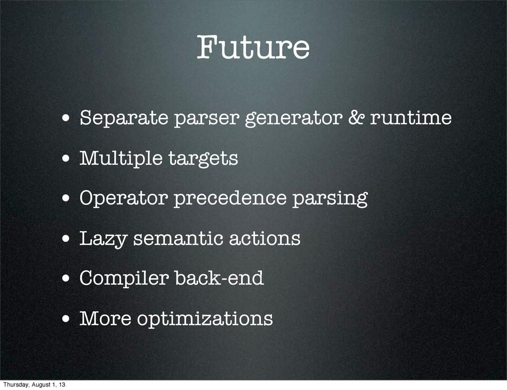Future • Separate parser generator & runtime • ...