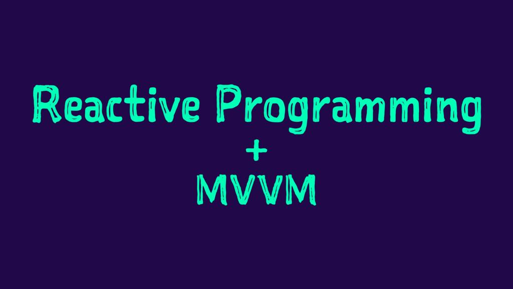 Reactive Programming + MVVM