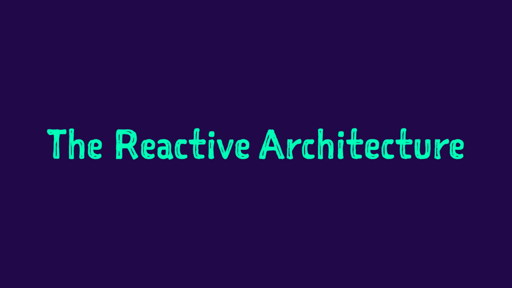 The Reactive Architecture