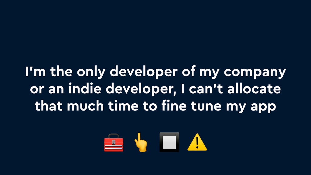 I'm the only developer of my company or an indi...