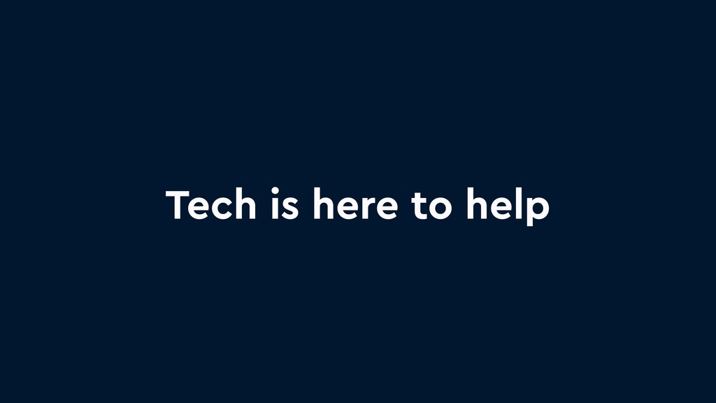 Tech is here to help
