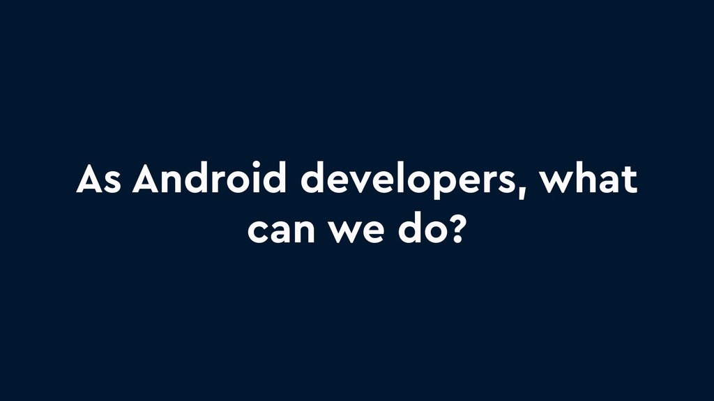 As Android developers, what can we do?