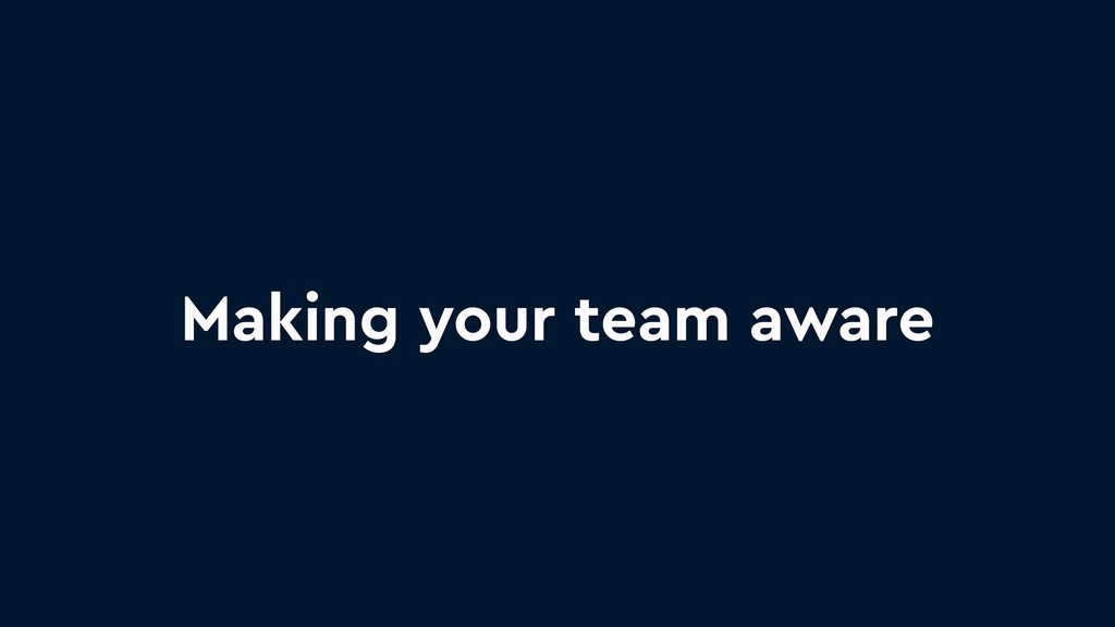 Making your team aware