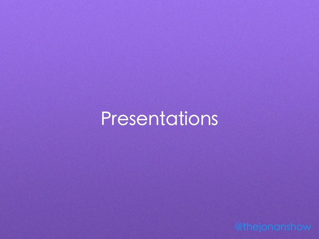 Presentations @thejonanshow