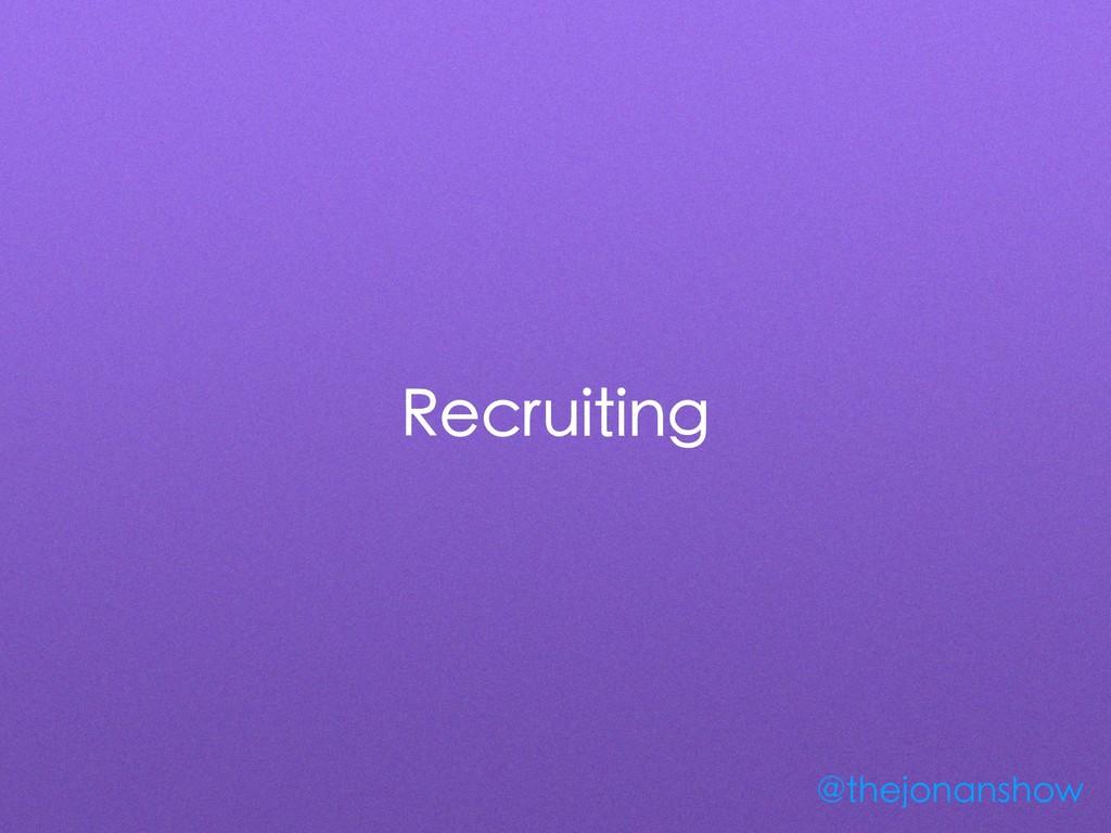 Recruiting @thejonanshow