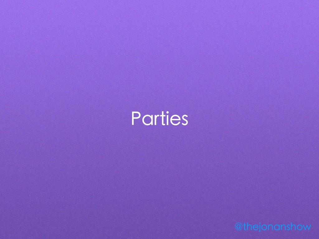 Parties @thejonanshow