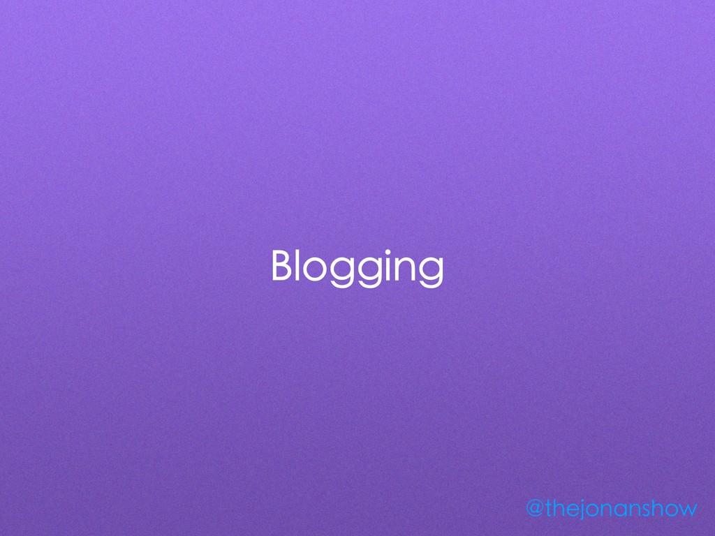 Blogging @thejonanshow