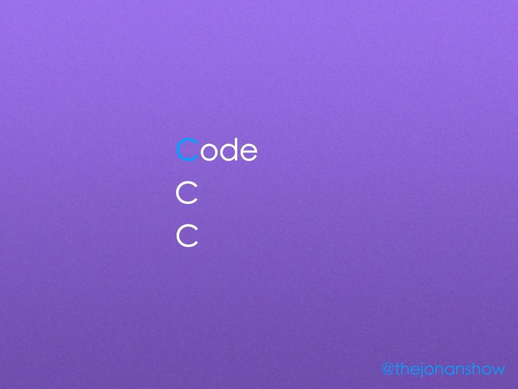 Code C C @thejonanshow
