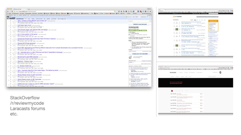 StackOverflow  /r/reviewmycode  Laracasts forums...