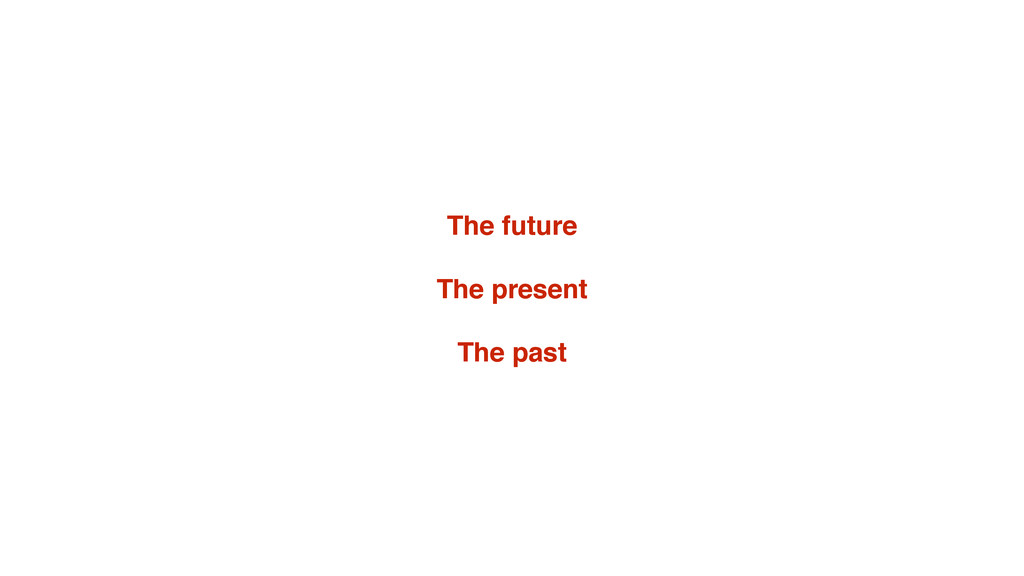 The future The present The past